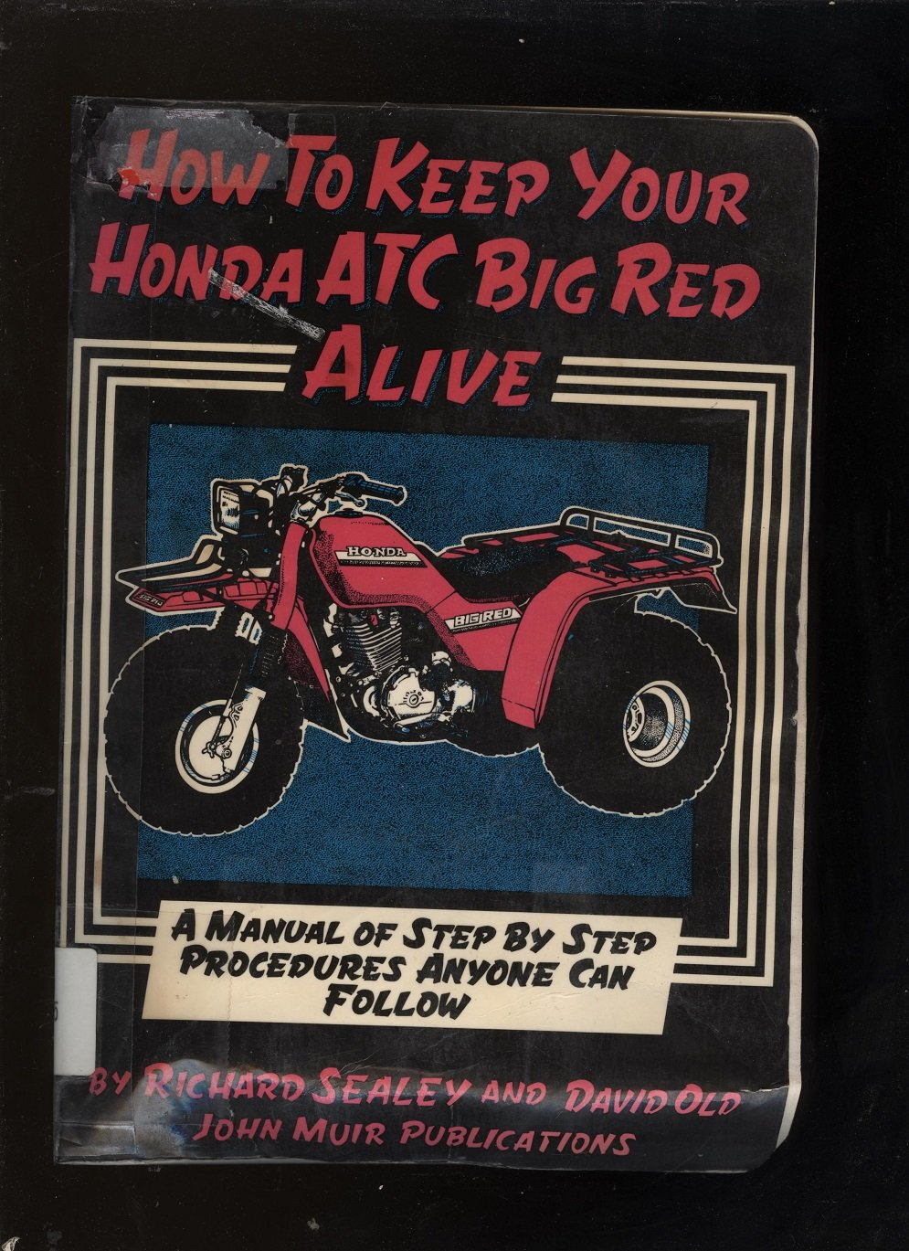 How to Keep Your Honda Atc Big Red Alive: A Manual of Step by Step  Procedures Anyone Can Follow: Richard Sealey, David Old: 9780912528458:  Amazon.com: Books