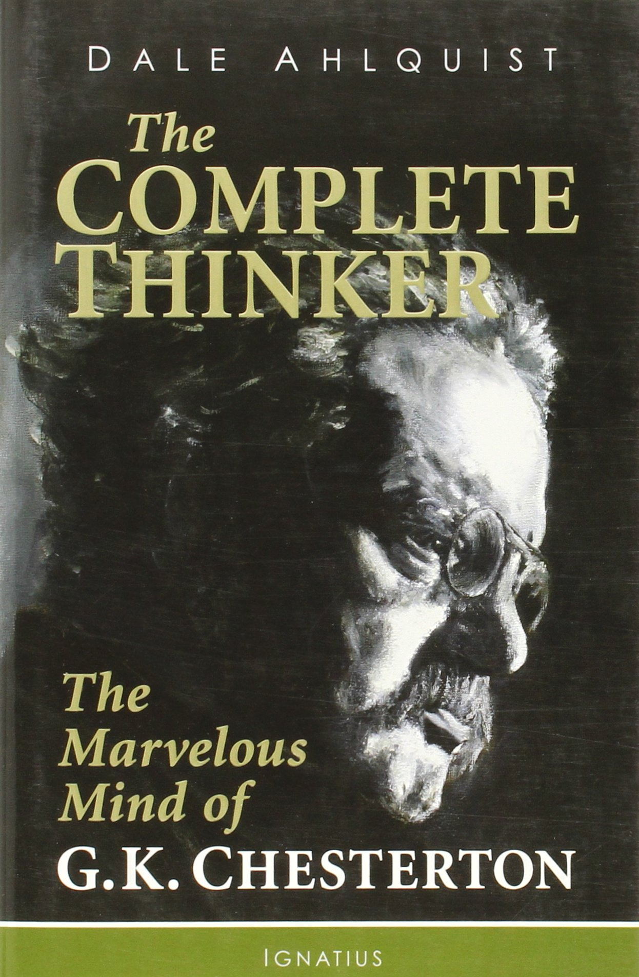 the complete thinker the marvelous mind of g k chesterton dale  the complete thinker the marvelous mind of g k chesterton dale ahlquist 9781586176754 com books