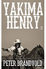 Yakima Henry: Volume 3 Kindle Edition