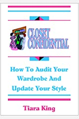 Closet Confidential: How To Audit Your Wardrobe And Update Your Style Kindle Edition