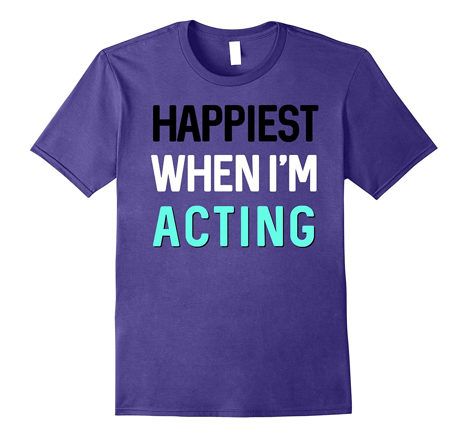 Happiest When Im Acting Actor Actress Funny Gift T-Shirt-Vaci