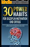Gewohnheiten: 30 Power-Habits für Disziplin, Motivation und Erfolg: Wie Sie in 14 Tagen alte Gewohnheiten für immer durchbrechen, neue installieren und ... Erfolg, Achtsamkeit, Achtsamkeitstraining,)