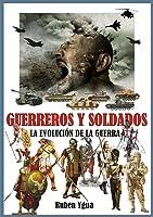 GUERREROS Y SOLDADOS: LA EVOLUCIÓN DE LA