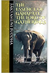 The Essence of Ganapati, the Lord of Gatherings: From the Sherig Parkhang Zungdu Kindle Edition