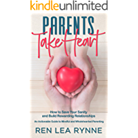 Parents Take Heart: How to Save Your Sanity and Build Rewarding Relationships: An Actionable Guide to Mindful and…