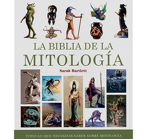 La biblia de la mitología. Todo lo que necesitas saber sobre mitología Biblias: Amazon.es: Bartlett, Sarah, Steinbrun, Nora: Libros