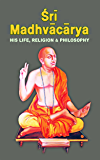 Sri Madhvacarya His Life Religion And Philosophy