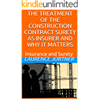 THE TREATMENT OF THE CONSTRUCTION CONTRACT SURETY AS INSURER AND WHY IT MATTERS: Insurance and Surety