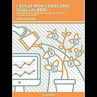 I soldi non crescono sugli alberi: Manuale di educazione finanziaria per toglierti la paura di investire (I Prof)