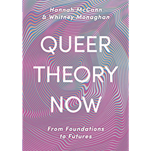 Queer Theory Now: From Foundations to Futures