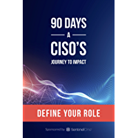 90 Days: A CISO's Journey to Impact - Define Your Role (English Edition)