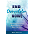 End Overwhelm Now: A Proven Process to Regain Control Over Your Life