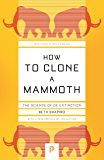 How to Clone a Mammoth: The Science of De-Extinction (Princeton Science Library Book 108)