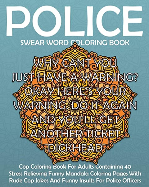 - Amazon.com: Police Swear Word Coloring Book: Swear Word Cop Coloring Book  For Adults Containing 40 Stress Relieving Funny Sweary Mandala Coloring  Pages With Rude (Funny Police Gift Coloring Books) (Volume 1) (
