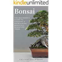 Bonsai: The Beginner's Guide to Growing & Maintaining Beautiful Miniature Trees (English Edition)