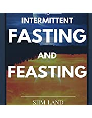Intermittent Fasting and Feasting: Use Periods of Undereating and Overfeeding to Burn Fat, Build Muscle, and Activate Your Most Anabolic Hormones