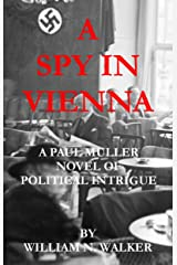 A Spy In Vienna: A Paul Muller Novel of Political Intrigue Kindle Edition