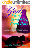 God, Please Send Me a Prom Date: Your Father in Heaven Loves You Enough to Give You Just What You Need