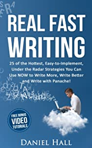 Real Fast Writing: How To Write Faster 25 of the Hottest, Easy-to-Implement, Under the Radar Strategies You Can Use NOW to Write More, Write Better and Write with Panache! - Online Video Edition