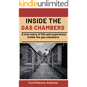 Inside The Gas Chambers: A True Story Of Life And Experience Inside The Gas Chambers