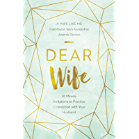 Dear Wife: 10 Minute Invitations to Practice Connection with Your Husband