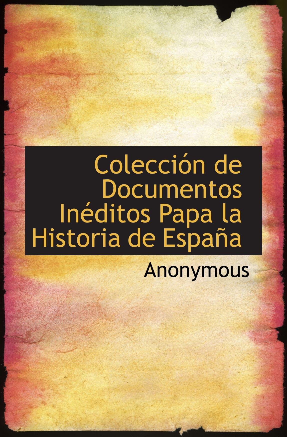 Colección de Documentos Inéditos Papa la Historia de España: Amazon.es: Anonymous, .: Libros