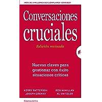 Conversaciones Cruciales - Edición revisada: Nuevas claves para gestionar con éxito situaciones críticas (Gestión del…