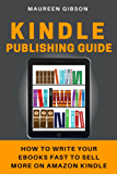 KINDLE PUBLISHING GUIDE: How To Write Your EBooks Fast To Sell More On Amazon Kindle (Write faster, Write better, write smarter, write in a week, how to ... Write fiction a Book 1) (English Edition)