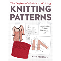 The Beginner's Guide to Writing Knitting Patterns: Learn to Write Patterns Others Can Knit book cover