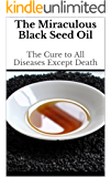 The Miraculous Black Seed Oil: The Cure to All Diseases Except Death (English Edition)