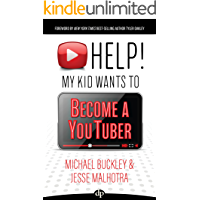 HELP! My Kid Wants to Become a YouTuber: Your Child Can Learn Life Skills Such as Resilience, Consistency, Networking…