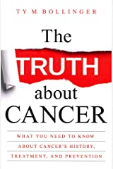 The Truth about Cancer: What You Need to Know about Cancer's History, Treatment, and Prevention Paperback