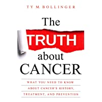 The Truth about Cancer: What You Need to Know about Cancer's History, Treatment,...