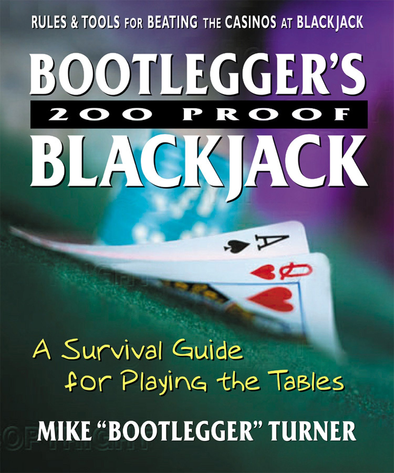 Read Online Bootlegger's 200 Proof Blackjack: A Survival Guide for Playing the Tables PDF