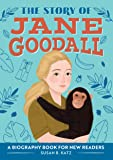 The Story of Jane Goodall: A Biography Book for New Readers (The Story Of: A Biography Series for New Readers)