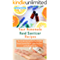 Your Homemade Hand Sanitizer Recipes: How to make your hand sanitizer with Natural Essential Oils for a Germ-free Home and Healthier Lifestyle