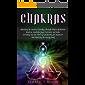 Chakras: Unlocking the Secrets of Healing Through Chakra Meditation, Mantras, Kundalini Yoga Exercises, and Reiki, Including Tips for Third Eye Awakening for Beginners and Balancing the Energy Body