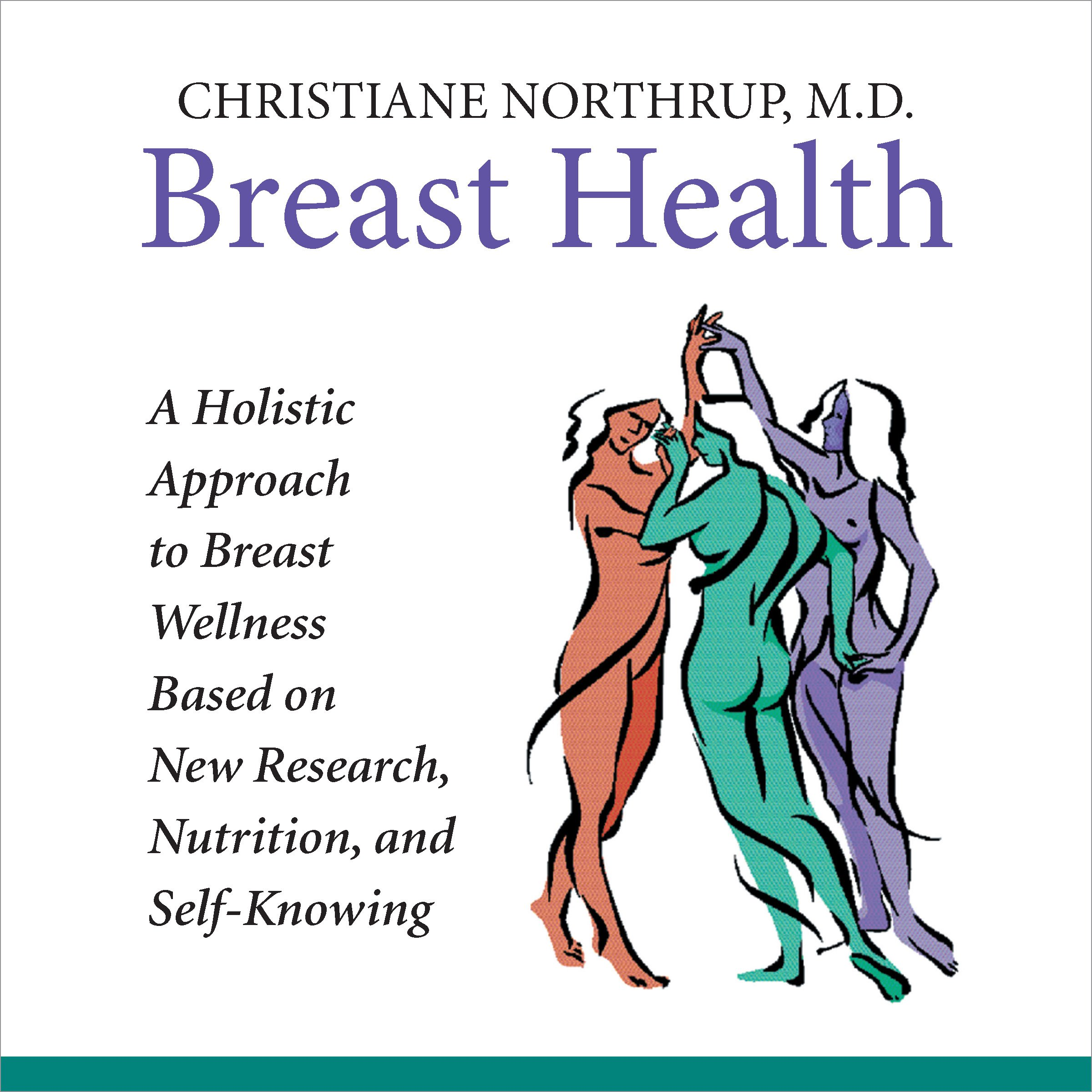 Breast Health  A Holistic Approach To Breast Wellness Based On New Research Nutrition And Self Knowing
