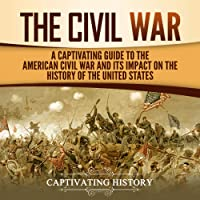 The Civil War: A Captivating Guide to the American Civil War and Its Impact on the History of the United States