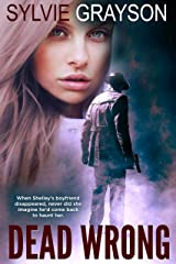Dead Wrong: When Shelley's boyfriend disappears, never did she imagine he would come back to haunt her Kindle Edition