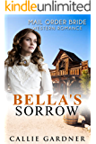 Mail Order Bride: Bella's Sorrow: Clean and Inspirational Western Historical Romance