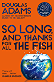 So Long, and Thanks for All the Fish: Hitchhiker's Guide to the Galaxy Book 4