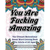 You Are Fucking Amazing: The Ultimate Motivational Swear Word Coloring Book for Adults of All Ages