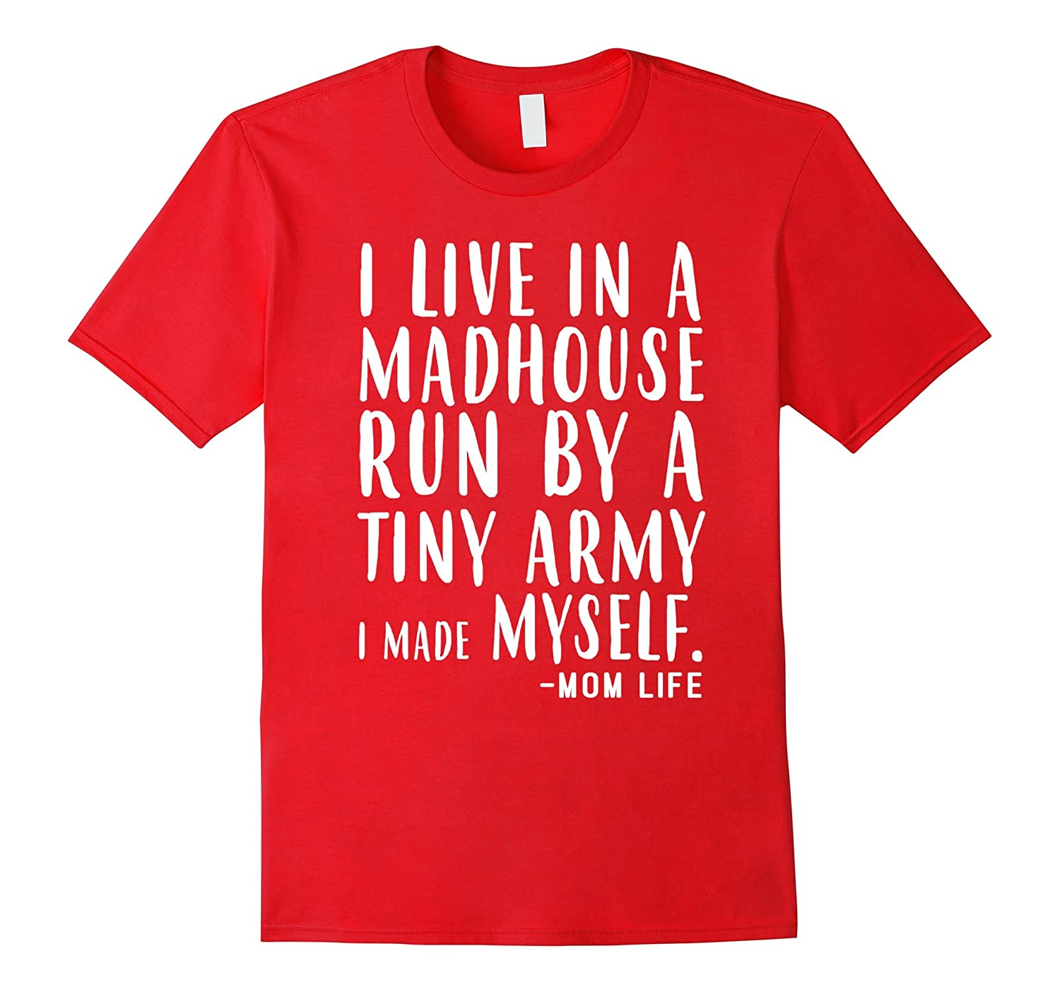 I Live In A Madhouse Run By A Tiny Army I Made Myself Tee-TJ
