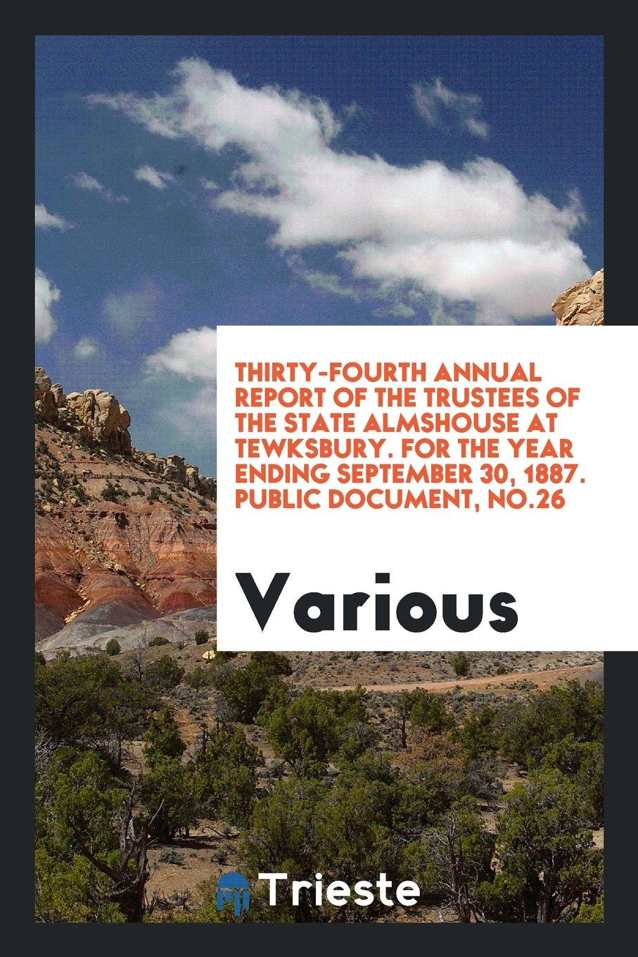 Download Thirty-fourth annual report of the trustees of the State Almshouse at Tewksbury. For the year ending September 30, 1887. Public document, No.26 pdf epub