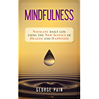 Mindfulness: Navigate daily life using the New Science of Health and Happiness (English Edition)