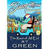 DAISY MORROW Super-sleuth!: The Root of All Evil: Book One of the Daisy Morrow series, a Cozy Mystery with a wicked side!