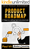 Agile Product Management: Product Roadmap: 21 Steps to setting a high level product plan (scrum, scrum master, agile development, agile software development)