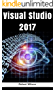 Visual Studio 2017: An In-Depth Guide into The Essentials of Visual Studio from Beginner to Expert (English Edition)