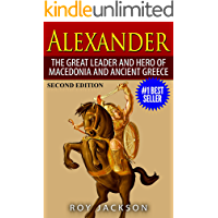 Alexander: The Great Leader and Hero of Macedonia and Ancient Greece (European History, Ancient History, Ancient Rome…